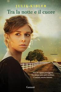 Libro Tra la notte e il cuore Julie Kibler