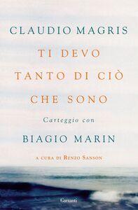 Foto Cover di Ti devo tanto di ciò che sono. Carteggio con Biagio Marin, Libro di Claudio Magris,Biagio Marin, edito da Garzanti Libri