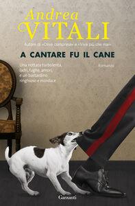 Libro A cantare fu il cane Andrea Vitali 0