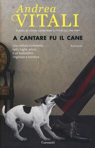 Libro A cantare fu il cane Andrea Vitali 1