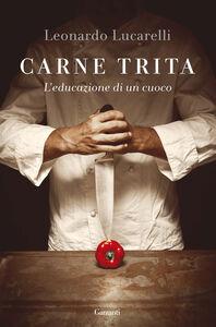 Libro Carne trita. L'educazione di un cuoco Leonardo Lucarelli