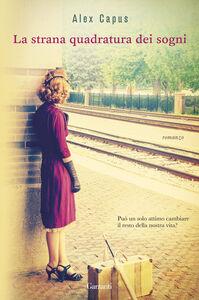 Foto Cover di La strana quadratura dei sogni, Libro di Alex Capus, edito da Garzanti Libri