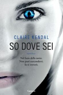 So dove sei - Claire Kendal - copertina