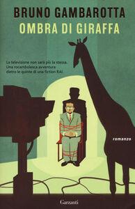 Foto Cover di Ombra di giraffa, Libro di Bruno Gambarotta, edito da Garzanti Libri