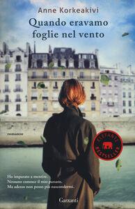 Foto Cover di Quando eravamo foglie nel vento, Libro di Anne Korkeakivi, edito da Garzanti Libri