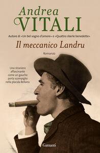 Foto Cover di Il meccanico Landru, Libro di Andrea Vitali, edito da Garzanti Libri