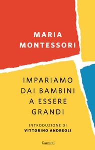 Libro Impariamo dai bambini a essere grandi Maria Montessori
