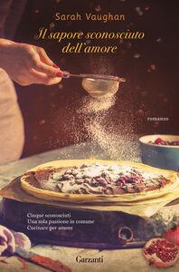 Foto Cover di Il sapore sconosciuto dell'amore, Libro di Sarah Vaughan, edito da Garzanti Libri