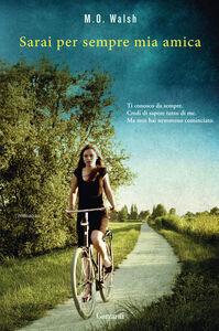 Foto Cover di Sarai per sempre mia amica, Libro di M. O. Walsh, edito da Garzanti Libri