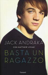 Foto Cover di Basta un ragazzo, Libro di Jack Andraka,Matthew Lysiak, edito da Garzanti Libri