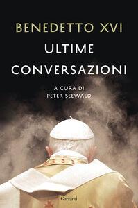 Foto Cover di Ultime conversazioni, Libro di Benedetto XVI (Joseph Ratzinger), edito da Garzanti Libri