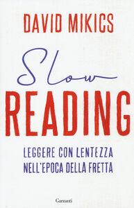 Foto Cover di Slow reading. Leggere con lentezza nell'epoca della fretta, Libro di David Mikics, edito da Garzanti Libri