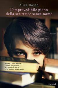 L' imprevedibile piano della scrittrice senza nome - Alice Basso - copertina