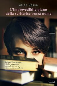 Libro L' imprevedibile piano della scrittrice senza nome Alice Basso