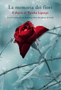 Libro La memoria dei fiori. Il diario di Lipszyc Rywka. La vera storia di una bambina ebrea del ghetto di Lódz