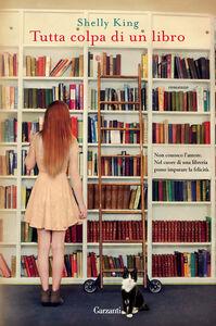 Foto Cover di Tutta colpa di un libro, Libro di Shelly King, edito da Garzanti Libri
