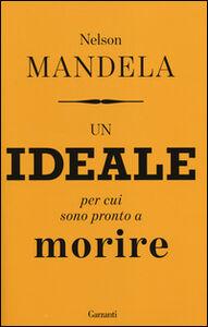 Foto Cover di Un ideale per cui sono pronto a morire, Libro di Nelson Mandela, edito da Garzanti Libri