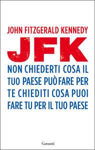 Foto Cover di Non chiederti cosa il tuo paese può fare per te, chiediti cosa puoi fare tu per il tuo paese, Libro di John Fitzgerald Kennedy, edito da Garzanti Libri