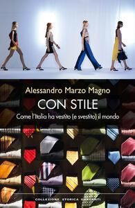 Con stile. Come l'Italia ha vestito (e svestito) il mondo - Alessandro Marzo Magno - copertina