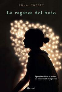Foto Cover di La ragazza del buio, Libro di Anna Lyndsey, edito da Garzanti Libri