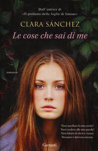 Foto Cover di Le cose che sai di me, Libro di Clara Sánchez, edito da Garzanti Libri