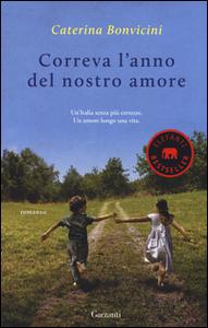 Libro Correva l'anno del nostro amore Caterina Bonvicini