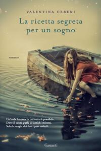 La ricetta segreta per un sogno - Valentina Cebeni - copertina