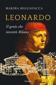 Foto Cover di Leonardo. Il genio che inventò Milano, Libro di Marina Migliavacca, edito da Garzanti Libri