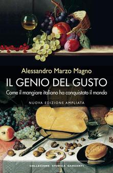 Il genio del gusto. Come il mangiare italiano ha conquistato il mondo - Alessandro Marzo Magno - copertina