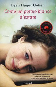 Foto Cover di Come un petalo bianco d'estate, Libro di Leah Hager Cohen, edito da Garzanti Libri