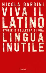 Libro Viva il latino. Storie e bellezza di una lingua inutile Nicola Gardini