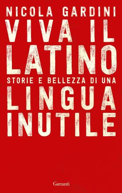 Viva il latino. Storie e bellezza di una lingua inutile - Nicola Gardini -  copertina 37adffa57faf