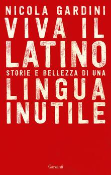 Viva il latino. Storie e bellezza di una lingua inutile - Nicola Gardini - copertina