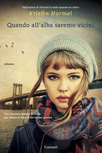 Foto Cover di Quando all'alba saremo vicini, Libro di Kristin Harmel, edito da Garzanti Libri