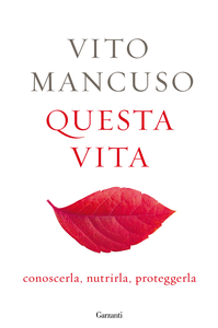 Libro Questa vita. Conoscerla, nutrirla, proteggerla Vito Mancuso