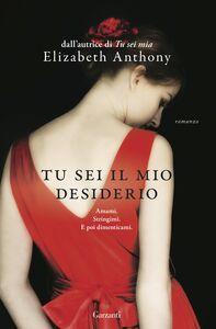 Foto Cover di Tu sei il mio desiderio, Libro di Elizabeth Anthony, edito da Garzanti Libri