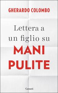 Foto Cover di Lettera a un figlio su Mani pulite, Libro di Gherardo Colombo, edito da Garzanti Libri