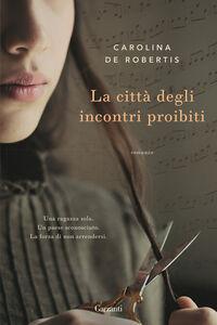 Libro La città degli incontri proibiti Carolina De Robertis