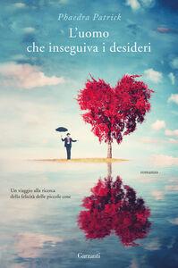 Foto Cover di L' uomo che inseguiva i desideri, Libro di Phaedra Patrick, edito da Garzanti Libri