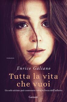 Tutta la vita che vuoi - Enrico Galiano - copertina