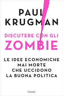 Writersfactory.it Discutere con gli zombie. Le idee economiche mai morte che uccidono la buona politica Image