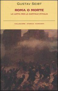 Libro Roma o morte. La lotta per la capitale d'Italia Gustav Seibt