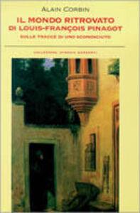 Libro Il mondo ritrovato di Luis-Francois Pinagot. Sulle tracce di uno sconosciuto (1798-1876) Alain Corbin