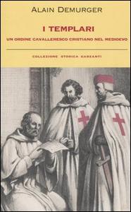 Libro I templari. Un ordine cavalleresco cristiano nel Medioevo Alain Demurger