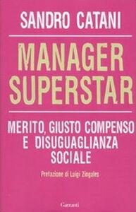 Foto Cover di Manager superstar. Merito, giusto compenso e disuguaglianza sociale, Libro di Sandro Catani, edito da Garzanti Libri
