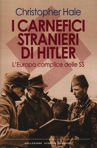 Foto Cover di I carnefici stranieri di Hitler. L'Europa complice delle SS, Libro di Christopher Hale, edito da Garzanti Libri