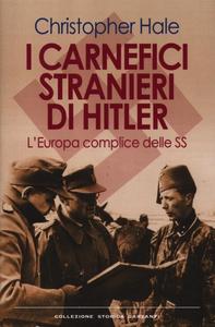 Libro I carnefici stranieri di Hitler. L'Europa complice delle SS Christopher Hale