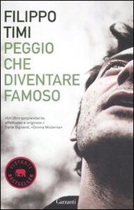Foto Cover di Peggio che diventare famoso, Libro di Filippo Timi, edito da Garzanti Libri