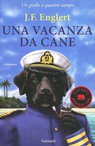 Libro Una vacanza da cane. Un giallo a quattro zampe J. F. Englert