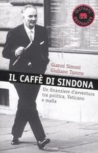 Libro Il caffè di Sindona. Un finanziere d'avventura tra politica, Vaticano e mafia Gianni Simoni , Giuliano Turone